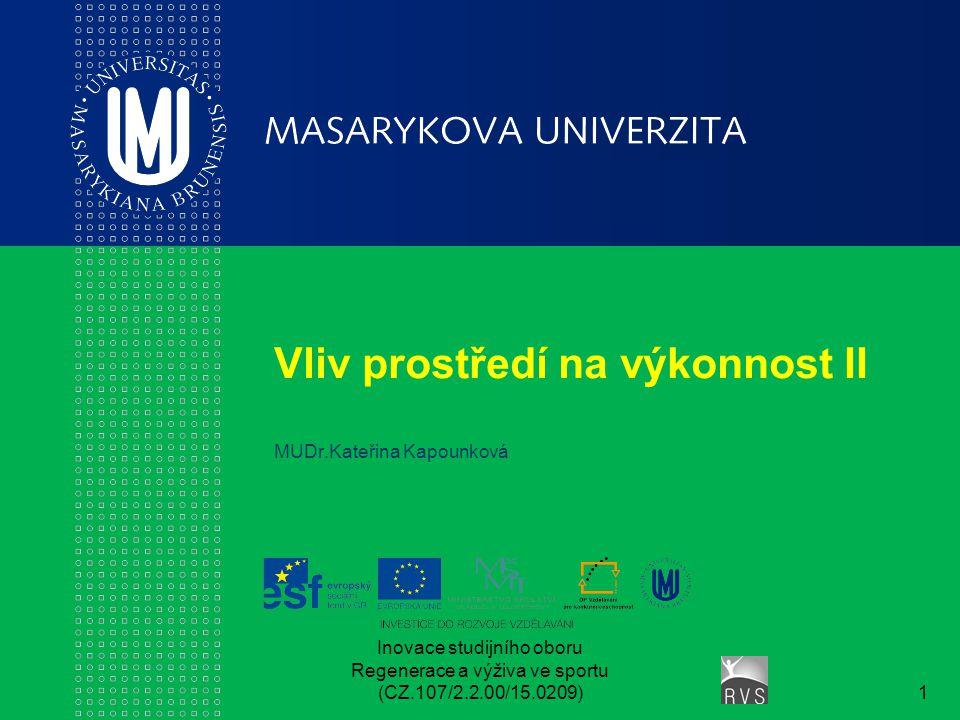Inovace studijního oboru Regenerace a výživa ve sportu (CZ.107/2.2.00/15.0209)1 Vliv prostředí na výkonnost II MUDr.Kateřina Kapounková