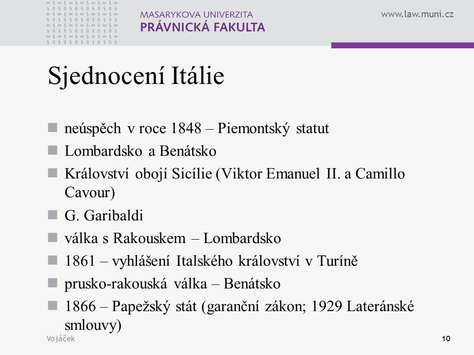 www.law.muni.cz Vojáček10 Sjednocení Itálie neúspěch v roce 1848 – Piemontský statut Lombardsko a Benátsko Království obojí Sicílie (Viktor Emanuel II