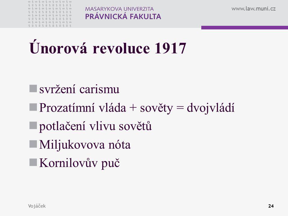 www.law.muni.cz Vojáček24Vojáček24 Únorová revoluce 1917 svržení carismu Prozatímní vláda + sověty = dvojvládí potlačení vlivu sovětů Miljukovova nóta