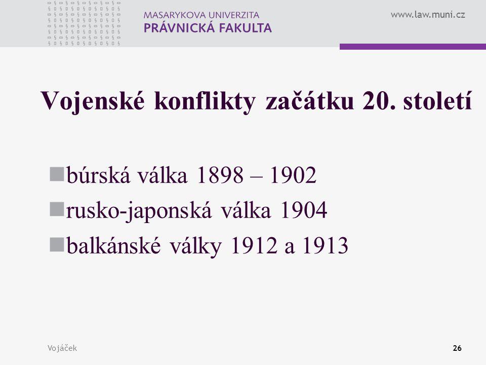 www.law.muni.cz Vojáček26 Vojenské konflikty začátku 20. století búrská válka 1898 – 1902 rusko-japonská válka 1904 balkánské války 1912 a 1913