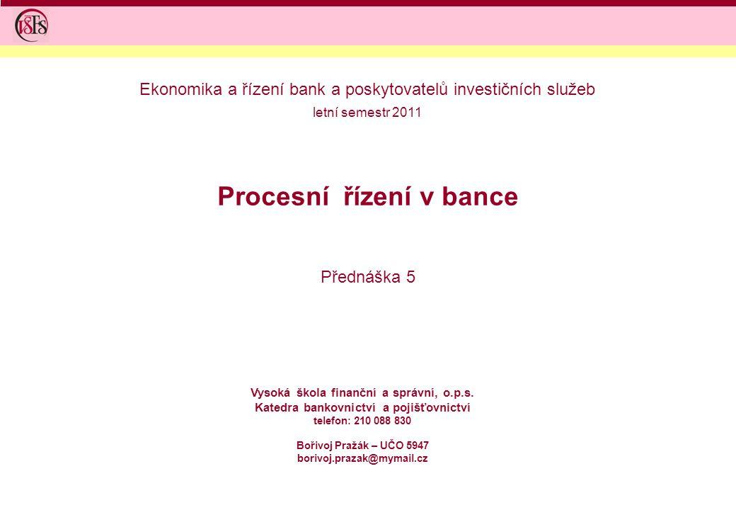 Procesní řízení v bance Přednáška 5 Vysoká škola finanční a správní, o.p.s.
