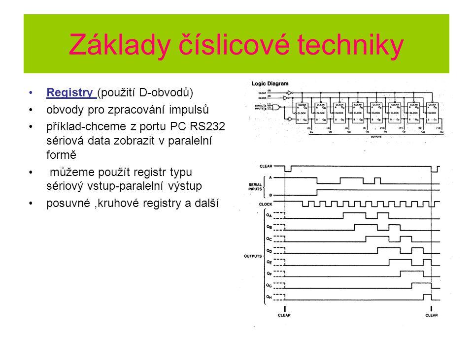 Základy číslicové techniky Registry (použití D-obvodů) obvody pro zpracování impulsů příklad-chceme z portu PC RS232 sériová data zobrazit v paralelní