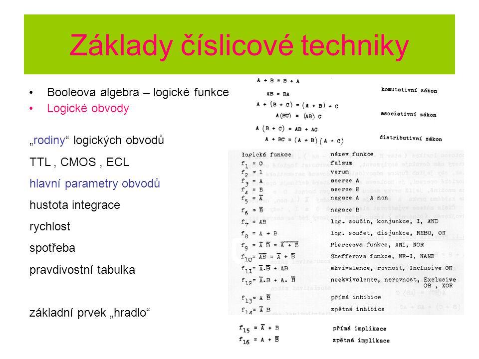 """Booleova algebra – logické funkce Logické obvody """"rodiny logických obvodů TTL, CMOS, ECL hlavní parametry obvodů hustota integrace rychlost spotřeba pravdivostní tabulka základní prvek """"hradlo"""