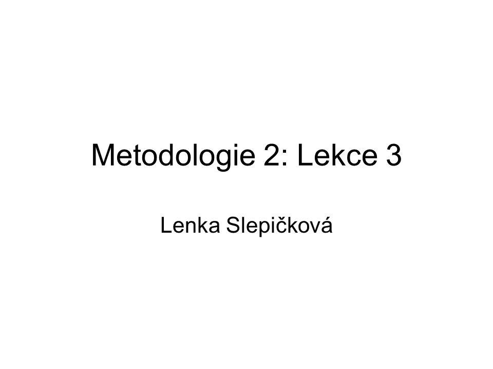 Metodologie 2: Lekce 3 Lenka Slepičková