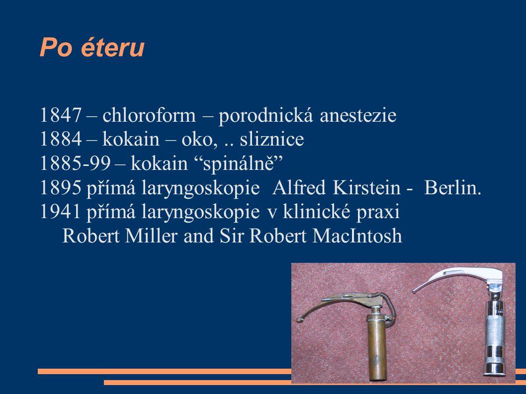 Po éteru 1847 – chloroform – porodnická anestezie 1884 – kokain – oko,..