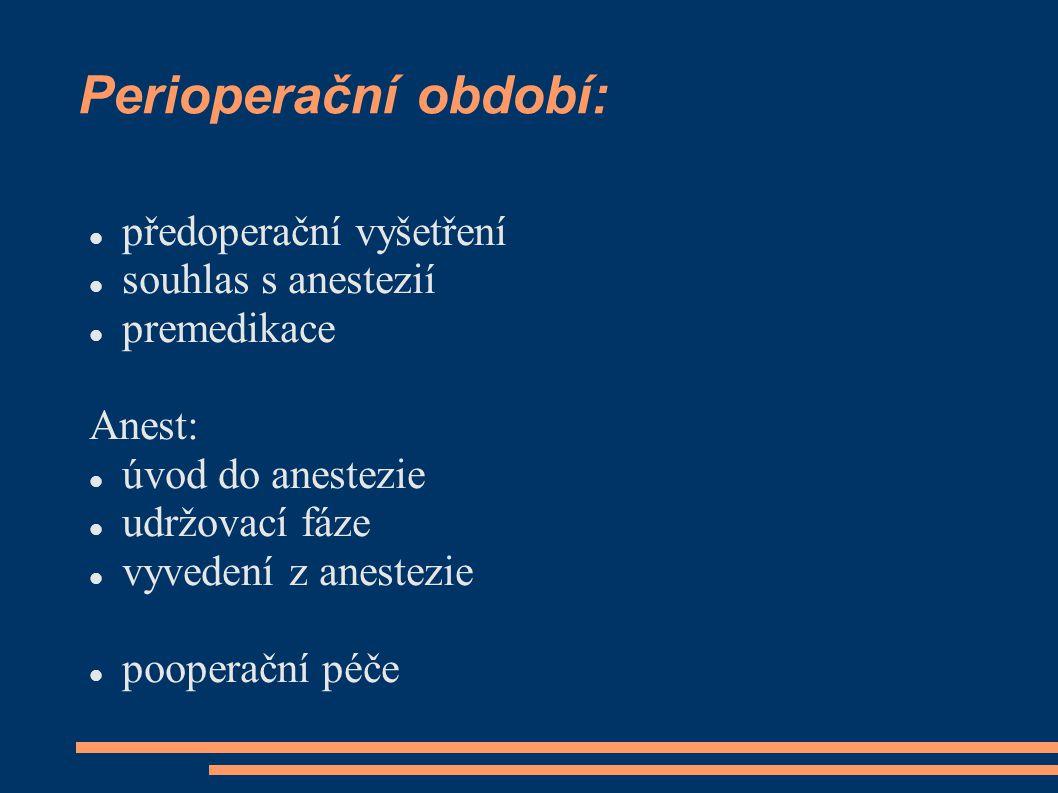 Perioperační období: předoperační vyšetření souhlas s anestezií premedikace Anest: úvod do anestezie udržovací fáze vyvedení z anestezie pooperační péče