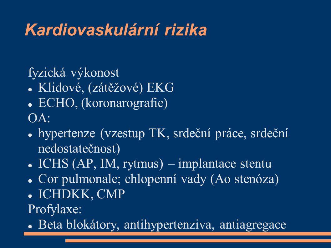 Kardiovaskulární rizika fyzická výkonost Klidové, (zátěžové) EKG ECHO, (koronarografie) OA: hypertenze (vzestup TK, srdeční práce, srdeční nedostatečnost) ICHS (AP, IM, rytmus) – implantace stentu Cor pulmonale; chlopenní vady (Ao stenóza) ICHDKK, CMP Profylaxe: Beta blokátory, antihypertenziva, antiagregace