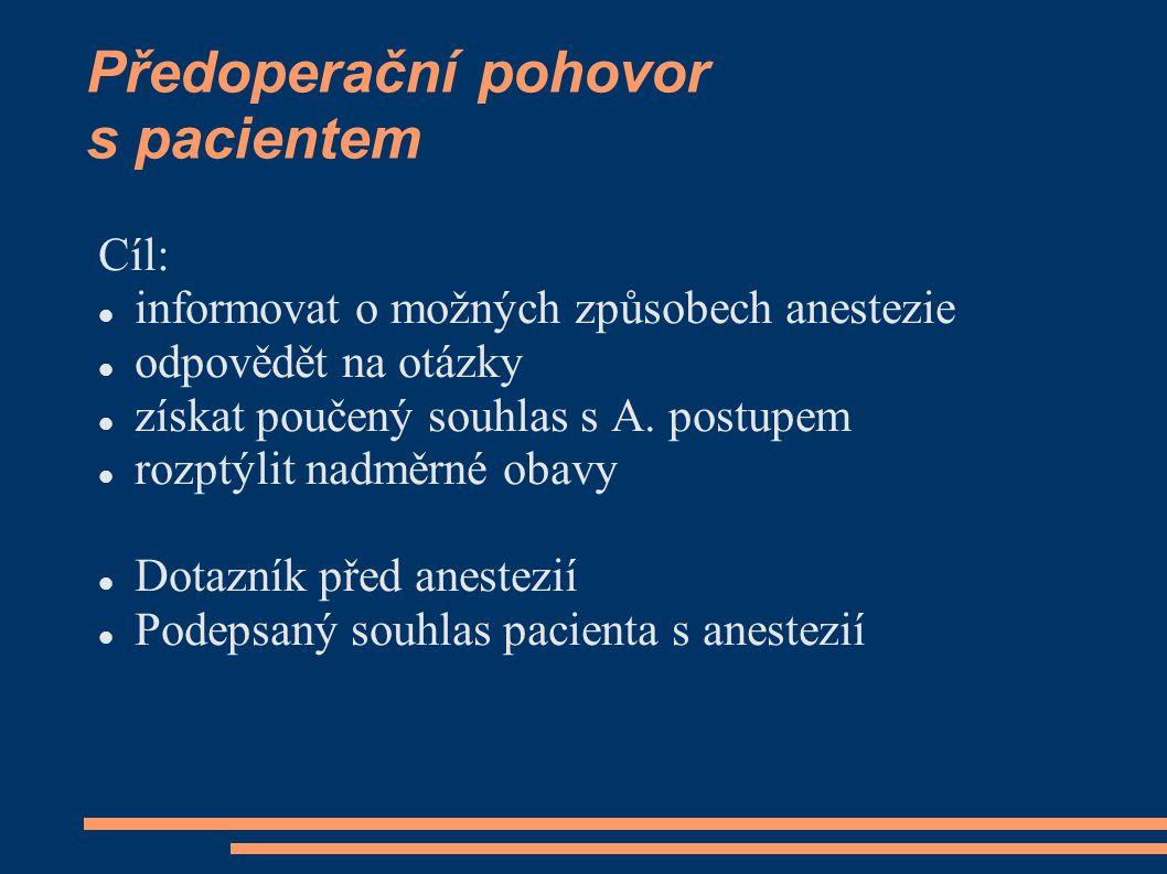 Předoperační pohovor s pacientem Cíl: informovat o možných způsobech anestezie odpovědět na otázky získat poučený souhlas s A.