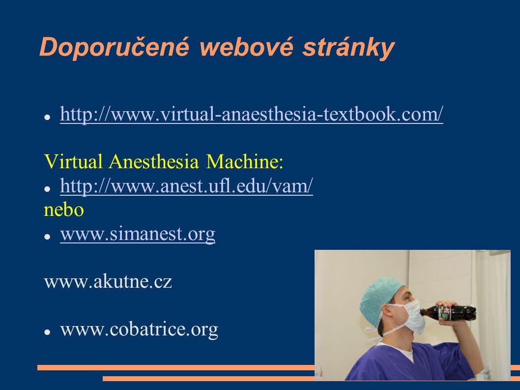 Doporučené webové stránky http://www.virtual-anaesthesia-textbook.com/ Virtual Anesthesia Machine: http://www.anest.ufl.edu/vam/ nebo www.simanest.org www.akutne.cz www.cobatrice.org