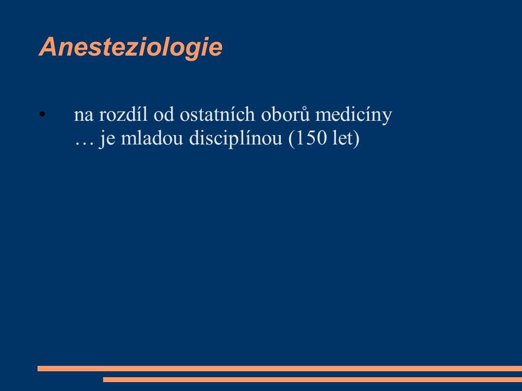 Anesteziologie na rozdíl od ostatních oborů medicíny … je mladou disciplínou (150 let)