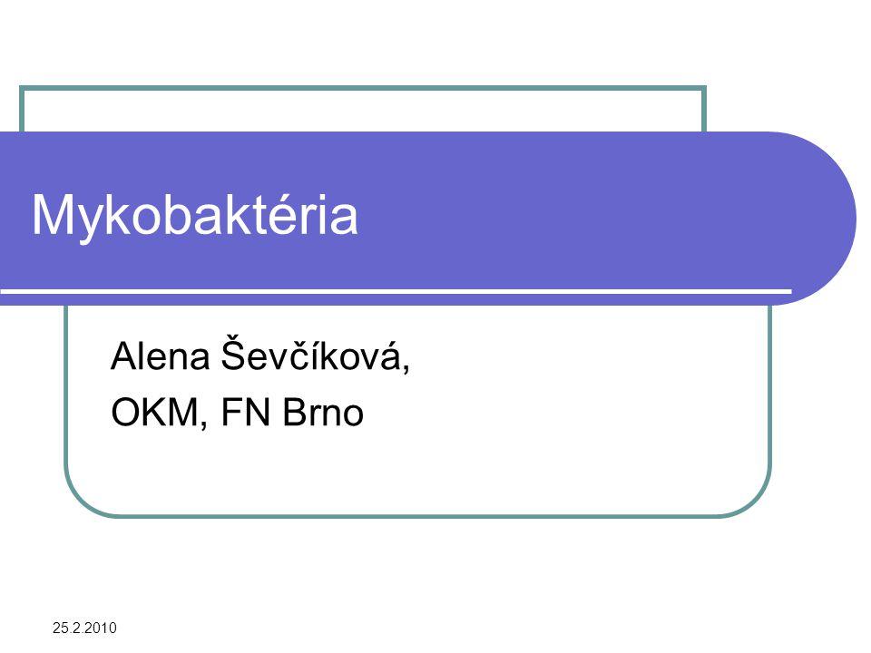 25.2.2010 Mykobaktéria Alena Ševčíková, OKM, FN Brno