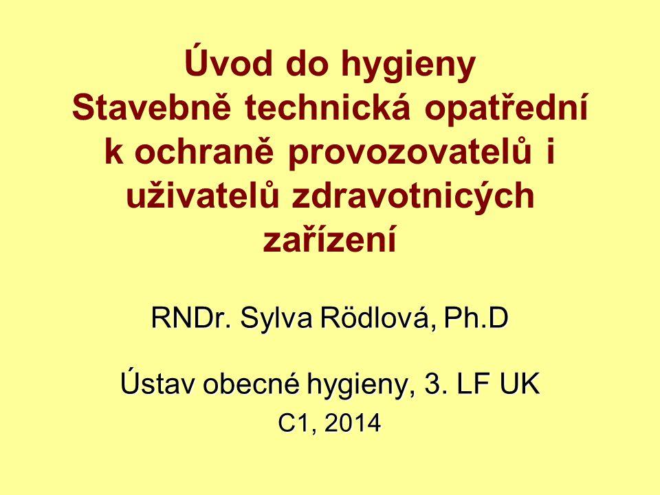 Úvod do hygieny Stavebně technická opatřední k ochraně provozovatelů i uživatelů zdravotnicých zařízení RNDr.