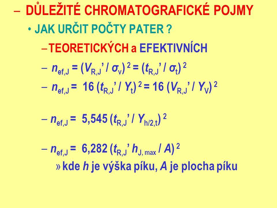 – DŮLEŽITÉ CHROMATOGRAFICKÉ POJMY JAK URČIT POČTY PATER ? – TEORETICKÝCH a EFEKTIVNÍCH – n ef,J = ( V R,J ' / σ v ) 2 = ( t R,J ' / σ t ) 2 – n ef,J =