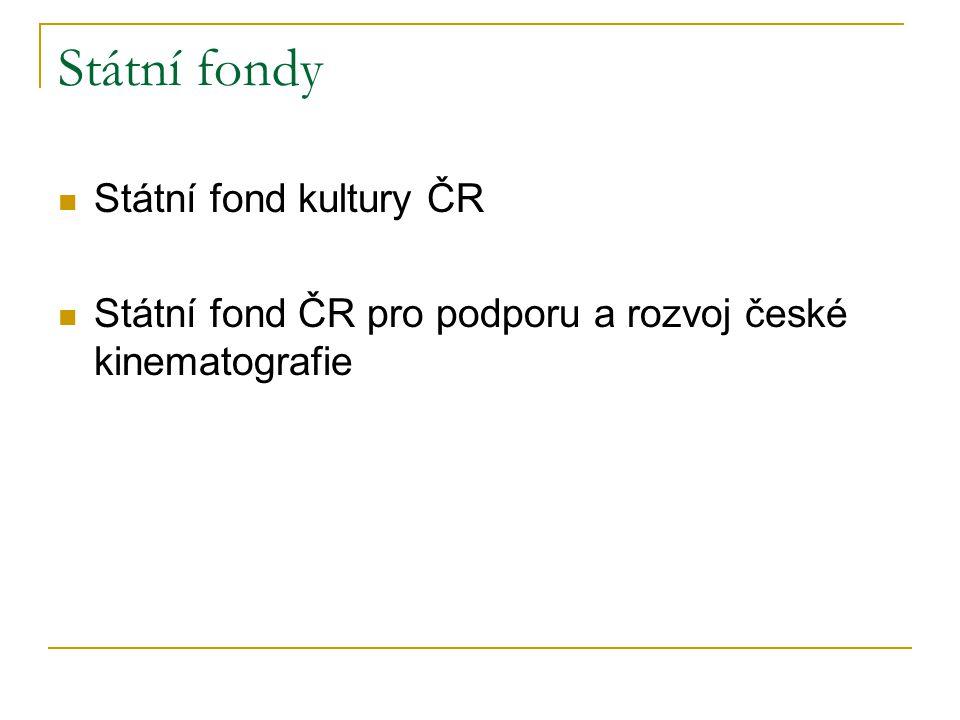 Státní fondy Státní fond kultury ČR Státní fond ČR pro podporu a rozvoj české kinematografie