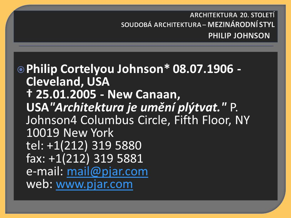  Philip Cortelyou Johnson* 08.07.1906 - Cleveland, USA † 25.01.2005 - New Canaan, USA Architektura je umění plýtvat. P.