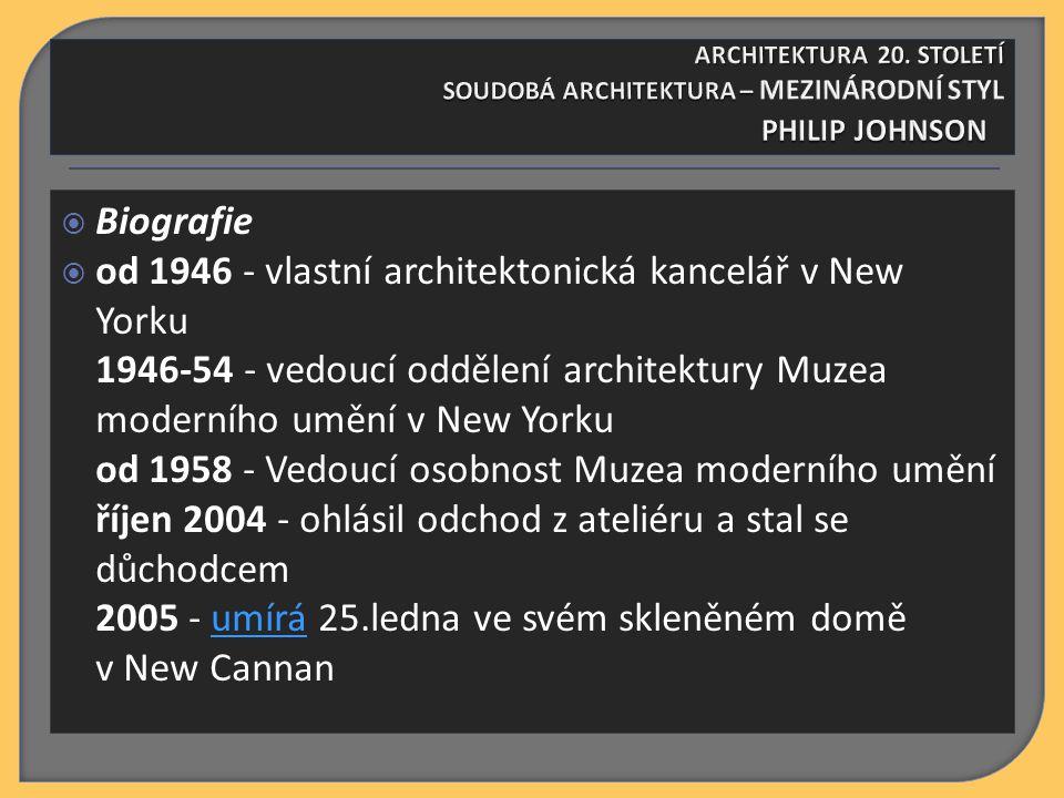  Biografie  od 1946 - vlastní architektonická kancelář v New Yorku 1946-54 - vedoucí oddělení architektury Muzea moderního umění v New Yorku od 1958