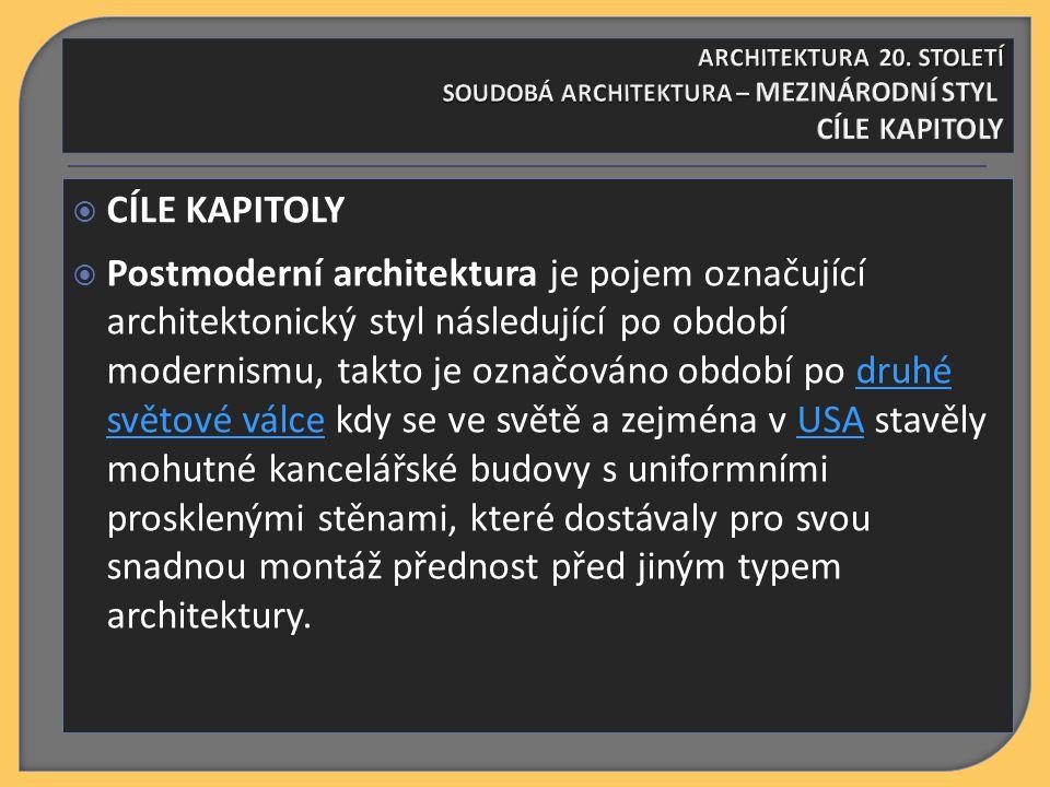  CÍLE KAPITOLY  Postmoderní architektura je pojem označující architektonický styl následující po období modernismu, takto je označováno období po dr