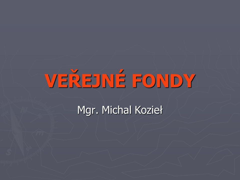 VEŘEJNÉ FONDY Mgr. Michal Kozieł