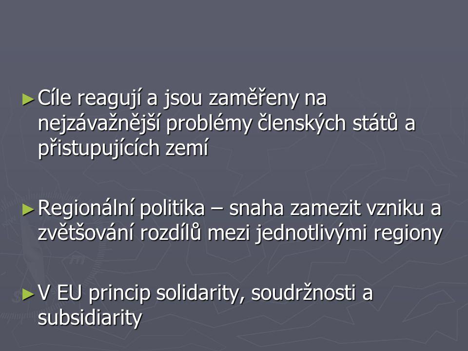 ► Cíle reagují a jsou zaměřeny na nejzávažnější problémy členských států a přistupujících zemí ► Regionální politika – snaha zamezit vzniku a zvětšování rozdílů mezi jednotlivými regiony ► V EU princip solidarity, soudržnosti a subsidiarity
