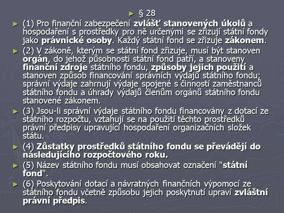 ► § 28 ► (1) Pro finanční zabezpečení zvlášť stanovených úkolů a hospodaření s prostředky pro ně určenými se zřizují státní fondy jako právnické osoby.