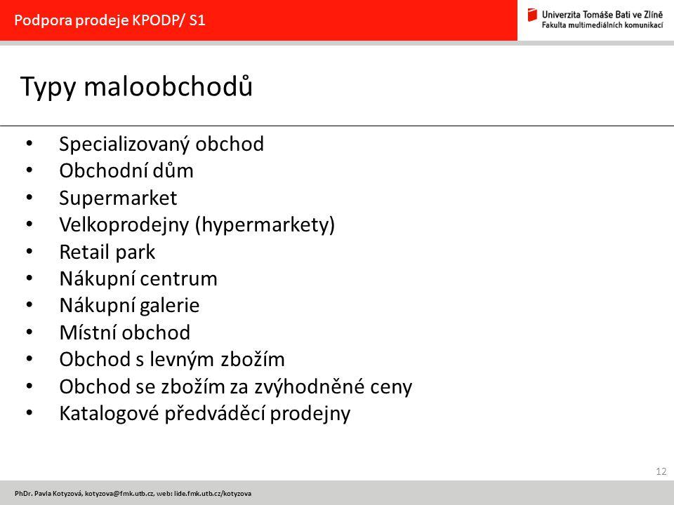 12 PhDr. Pavla Kotyzová, kotyzova@fmk.utb.cz, web: lide.fmk.utb.cz/kotyzova Typy maloobchodů Podpora prodeje KPODP/ S1 Specializovaný obchod Obchodní