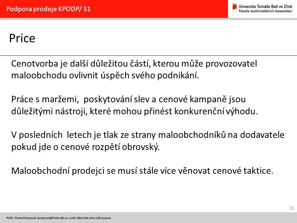 19 PhDr. Pavla Kotyzová, kotyzova@fmk.utb.cz, web: lide.fmk.utb.cz/kotyzova Price Podpora prodeje KPODP/ S1 Cenotvorba je další důležitou částí, ktero