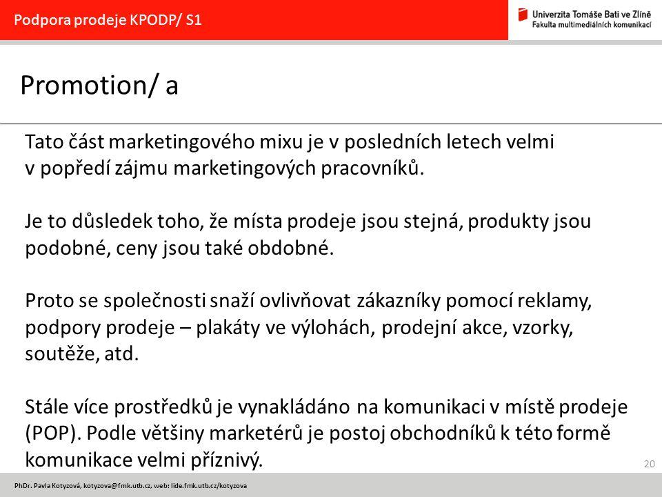 20 PhDr. Pavla Kotyzová, kotyzova@fmk.utb.cz, web: lide.fmk.utb.cz/kotyzova Promotion/ a Podpora prodeje KPODP/ S1 Tato část marketingového mixu je v