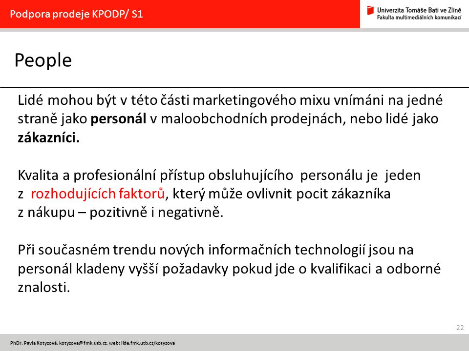 22 PhDr. Pavla Kotyzová, kotyzova@fmk.utb.cz, web: lide.fmk.utb.cz/kotyzova People Podpora prodeje KPODP/ S1 Lidé mohou být v této části marketingovéh