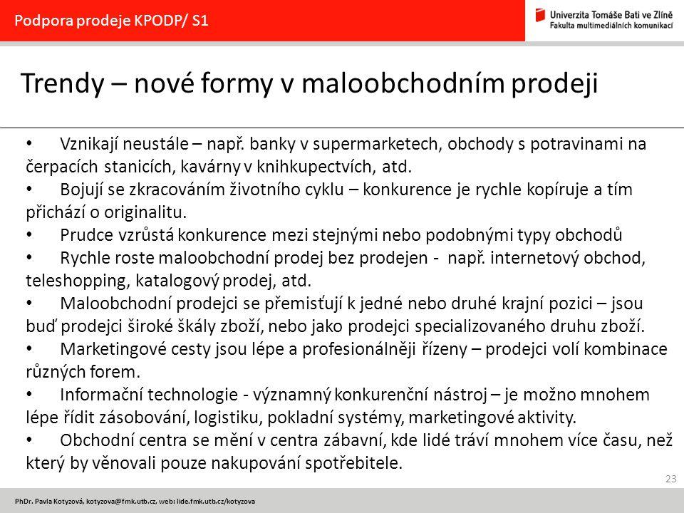 23 PhDr. Pavla Kotyzová, kotyzova@fmk.utb.cz, web: lide.fmk.utb.cz/kotyzova Trendy – nové formy v maloobchodním prodeji Podpora prodeje KPODP/ S1 Vzni