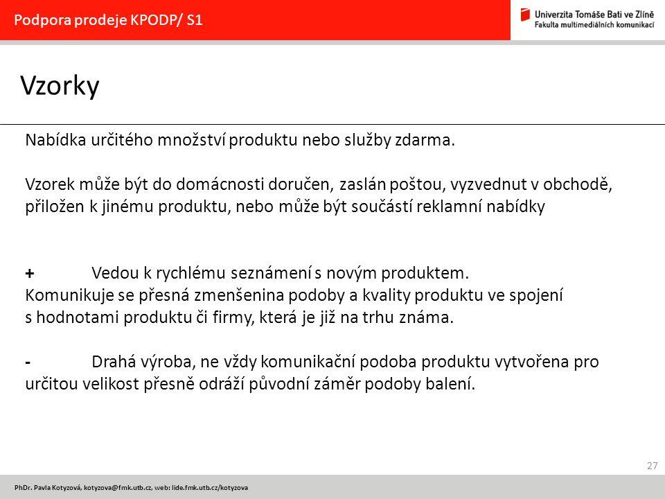 27 PhDr. Pavla Kotyzová, kotyzova@fmk.utb.cz, web: lide.fmk.utb.cz/kotyzova Vzorky Podpora prodeje KPODP/ S1 Nabídka určitého množství produktu nebo s