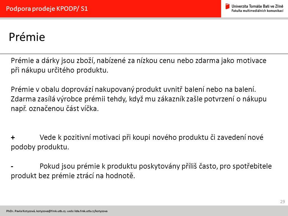 29 PhDr. Pavla Kotyzová, kotyzova@fmk.utb.cz, web: lide.fmk.utb.cz/kotyzova Prémie Podpora prodeje KPODP/ S1 Prémie a dárky jsou zboží, nabízené za ní