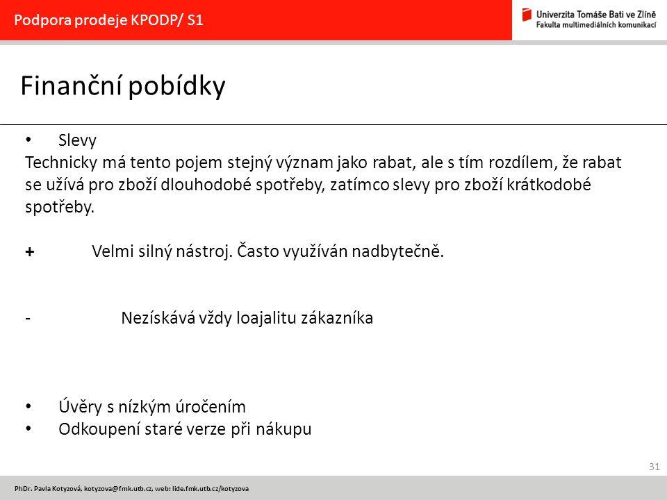 31 PhDr. Pavla Kotyzová, kotyzova@fmk.utb.cz, web: lide.fmk.utb.cz/kotyzova Finanční pobídky Podpora prodeje KPODP/ S1 Slevy Technicky má tento pojem
