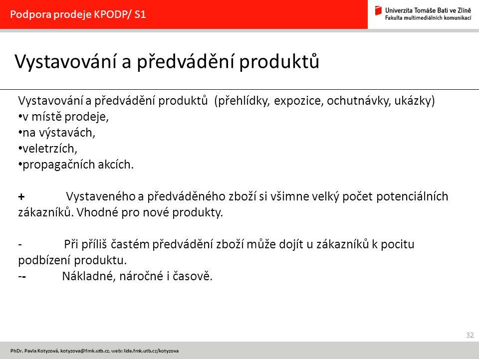 32 PhDr. Pavla Kotyzová, kotyzova@fmk.utb.cz, web: lide.fmk.utb.cz/kotyzova Vystavování a předvádění produktů Podpora prodeje KPODP/ S1 Vystavování a
