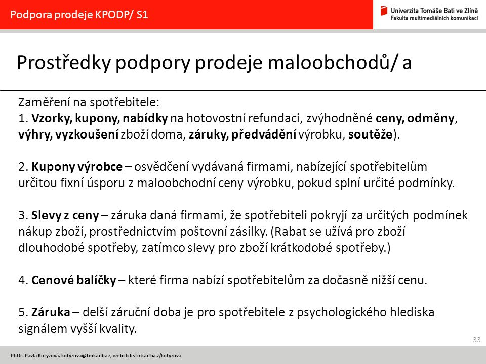 33 PhDr. Pavla Kotyzová, kotyzova@fmk.utb.cz, web: lide.fmk.utb.cz/kotyzova Prostředky podpory prodeje maloobchodů/ a Podpora prodeje KPODP/ S1 Zaměře