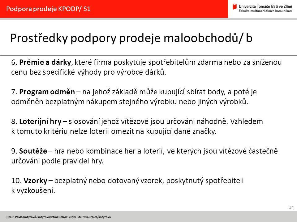 34 PhDr. Pavla Kotyzová, kotyzova@fmk.utb.cz, web: lide.fmk.utb.cz/kotyzova Prostředky podpory prodeje maloobchodů/ b Podpora prodeje KPODP/ S1 6. Pré