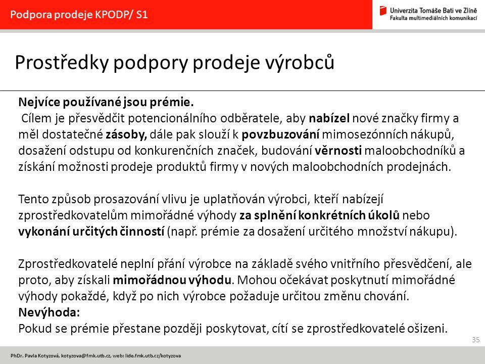 35 PhDr. Pavla Kotyzová, kotyzova@fmk.utb.cz, web: lide.fmk.utb.cz/kotyzova Prostředky podpory prodeje výrobců Podpora prodeje KPODP/ S1 Nejvíce použí