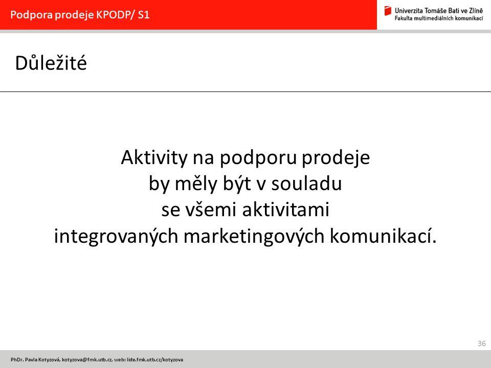 36 PhDr. Pavla Kotyzová, kotyzova@fmk.utb.cz, web: lide.fmk.utb.cz/kotyzova Důležité Podpora prodeje KPODP/ S1 Aktivity na podporu prodeje by měly být