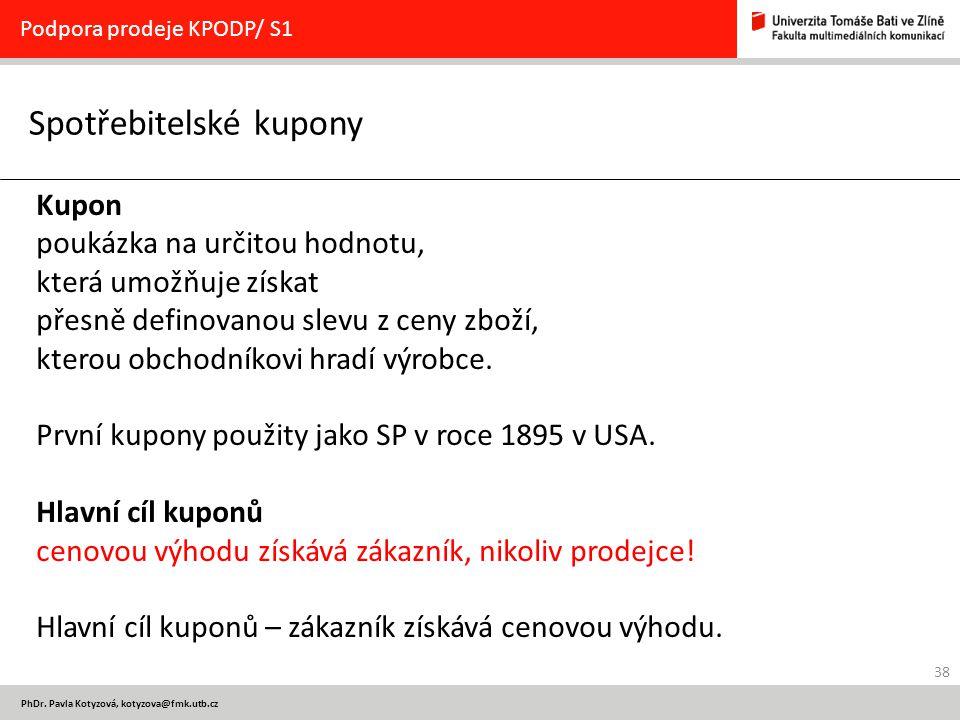 38 PhDr. Pavla Kotyzová, kotyzova@fmk.utb.cz Spotřebitelské kupony Podpora prodeje KPODP/ S1 Kupon poukázka na určitou hodnotu, která umožňuje získat