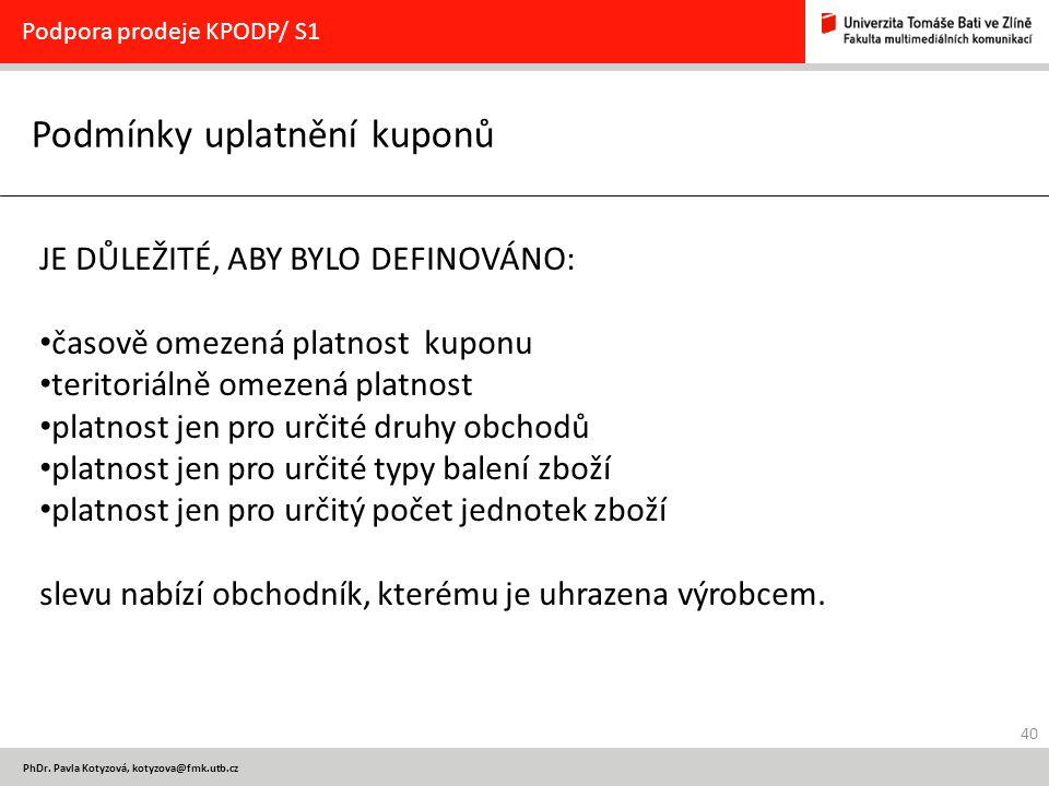 40 PhDr. Pavla Kotyzová, kotyzova@fmk.utb.cz Podmínky uplatnění kuponů Podpora prodeje KPODP/ S1 JE DŮLEŽITÉ, ABY BYLO DEFINOVÁNO: časově omezená plat