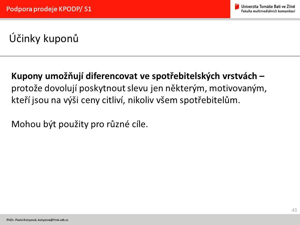 43 PhDr. Pavla Kotyzová, kotyzova@fmk.utb.cz Účinky kuponů Podpora prodeje KPODP/ S1 Kupony umožňují diferencovat ve spotřebitelských vrstvách – proto
