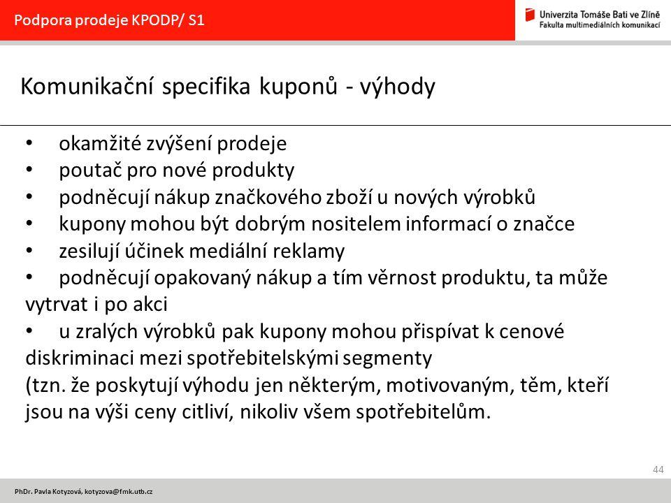 44 PhDr. Pavla Kotyzová, kotyzova@fmk.utb.cz Komunikační specifika kuponů - výhody Podpora prodeje KPODP/ S1 okamžité zvýšení prodeje poutač pro nové