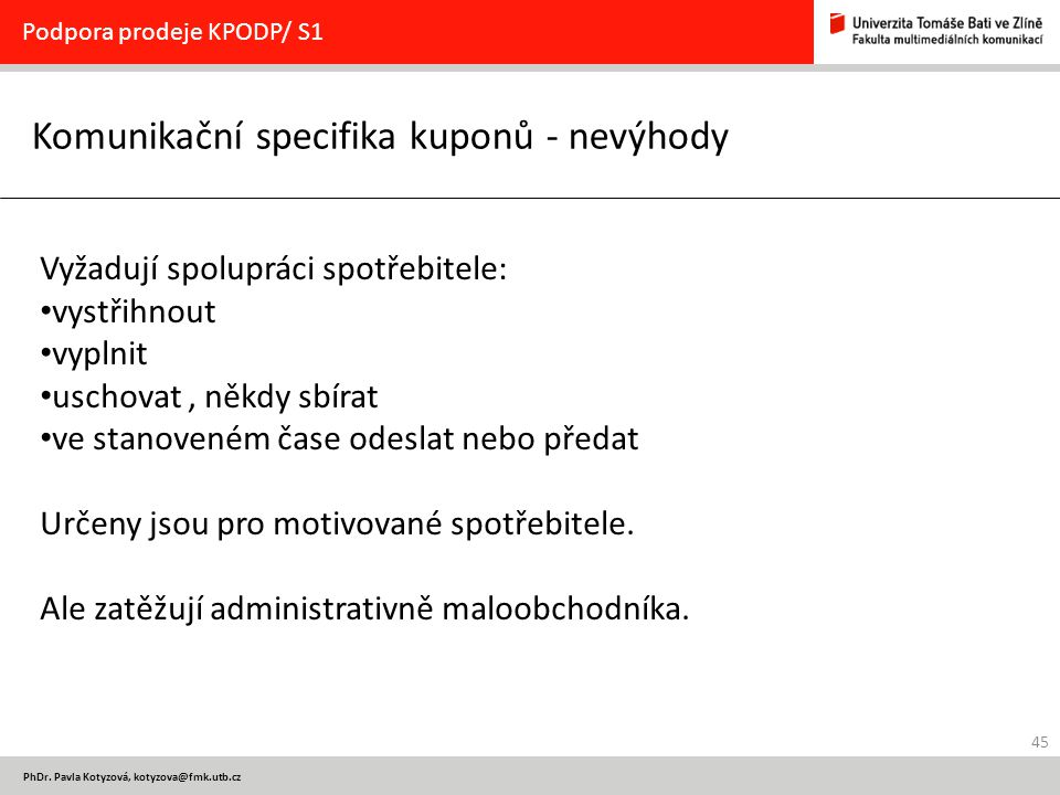 45 PhDr. Pavla Kotyzová, kotyzova@fmk.utb.cz Komunikační specifika kuponů - nevýhody Podpora prodeje KPODP/ S1 Vyžadují spolupráci spotřebitele: vystř