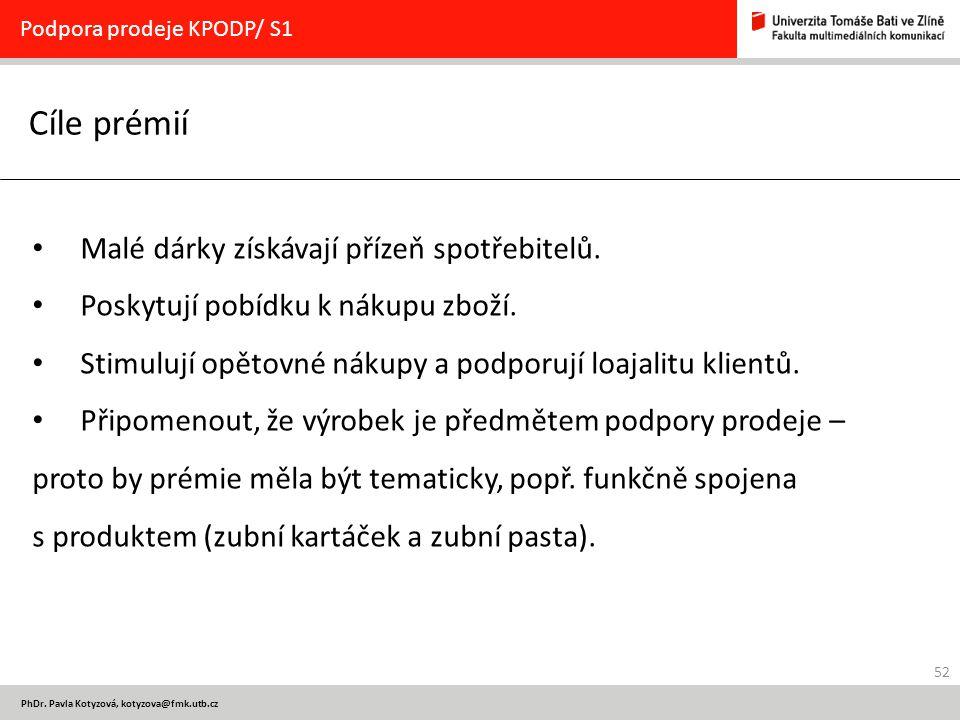 52 PhDr. Pavla Kotyzová, kotyzova@fmk.utb.cz Cíle prémií Podpora prodeje KPODP/ S1 Malé dárky získávají přízeň spotřebitelů. Poskytují pobídku k nákup