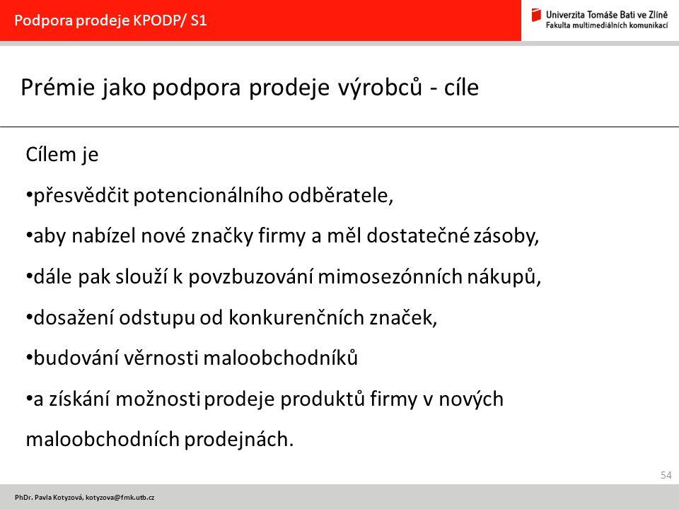 54 PhDr. Pavla Kotyzová, kotyzova@fmk.utb.cz Prémie jako podpora prodeje výrobců - cíle Podpora prodeje KPODP/ S1 Cílem je přesvědčit potencionálního