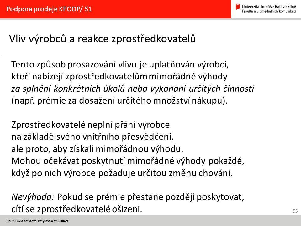 55 PhDr. Pavla Kotyzová, kotyzova@fmk.utb.cz Vliv výrobců a reakce zprostředkovatelů Podpora prodeje KPODP/ S1 Tento způsob prosazování vlivu je uplat