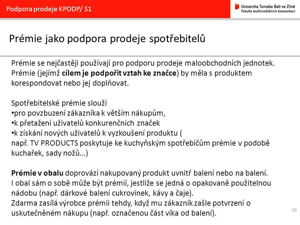56 Prémie jako podpora prodeje spotřebitelů Podpora prodeje KPODP/ S1 Prémie se nejčastěji používají pro podporu prodeje maloobchodních jednotek. Prém