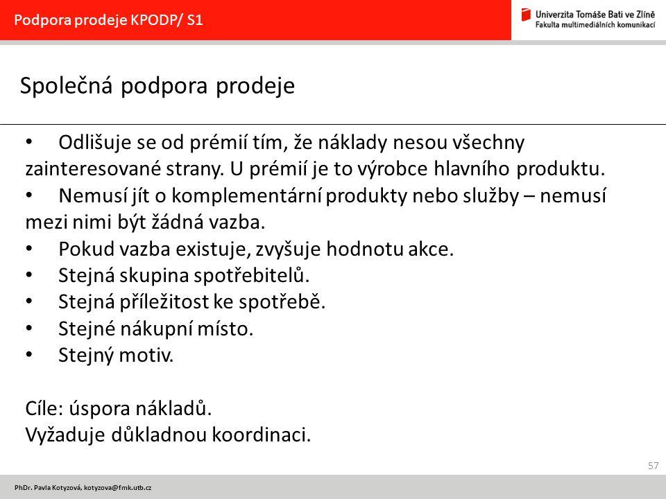 57 PhDr. Pavla Kotyzová, kotyzova@fmk.utb.cz Společná podpora prodeje Podpora prodeje KPODP/ S1 Odlišuje se od prémií tím, že náklady nesou všechny za