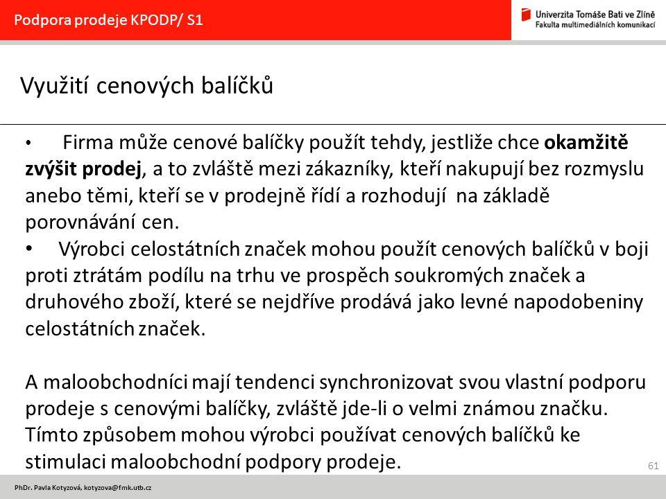61 PhDr. Pavla Kotyzová, kotyzova@fmk.utb.cz Využití cenových balíčků Podpora prodeje KPODP/ S1 Firma může cenové balíčky použít tehdy, jestliže chce