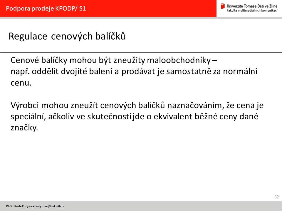 62 PhDr. Pavla Kotyzová, kotyzova@fmk.utb.cz Regulace cenových balíčků Podpora prodeje KPODP/ S1 Cenové balíčky mohou být zneužity maloobchodníky – na