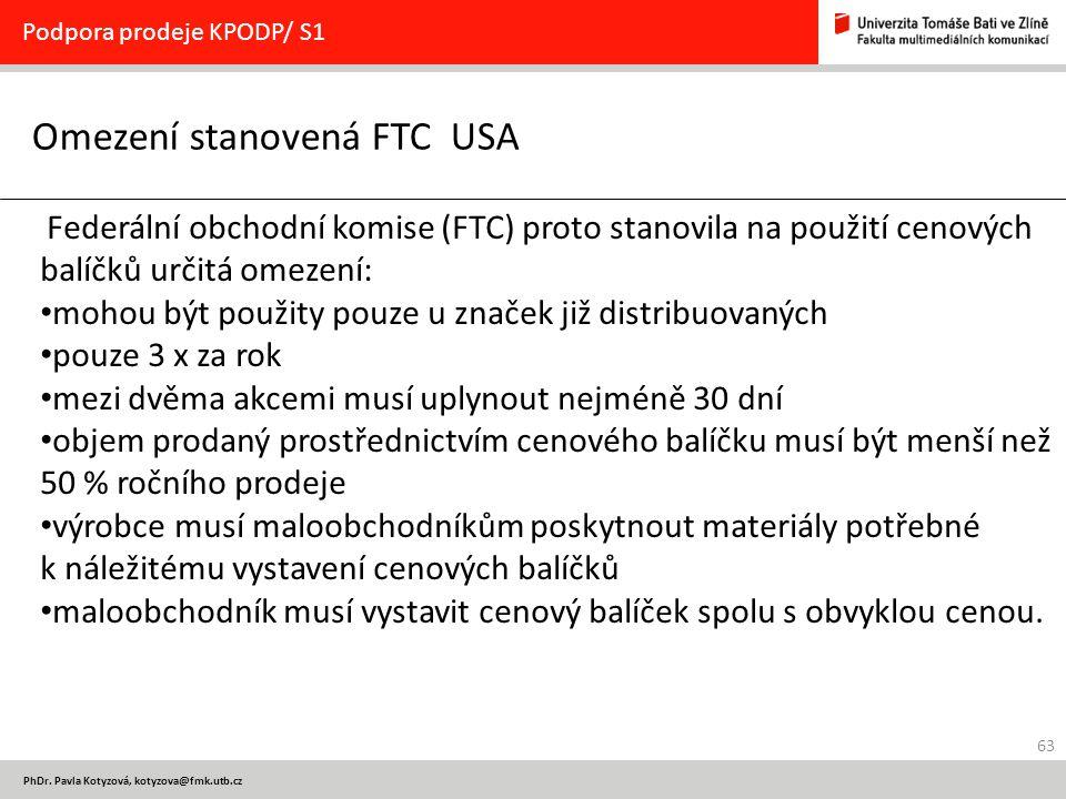 63 PhDr. Pavla Kotyzová, kotyzova@fmk.utb.cz Omezení stanovená FTC USA Podpora prodeje KPODP/ S1 Federální obchodní komise (FTC) proto stanovila na po